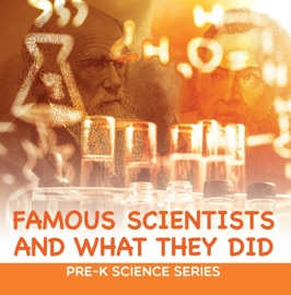 Famous Scientists and What They Did : Pre-K Science Series book