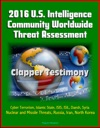 2016 US Intelligence Community Worldwide Threat Assessment Clapper Testimony Cyber Terrorism Islamic State ISIS ISIL Daesh Syria Nuclear And Missile Threats Russia Iran North Korea