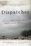 Dispatches Stories From War Zones Police States And Other Hellholes