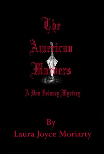 Laura Joyce Moriarty - The American Murders: A Dan Delaney Mystery