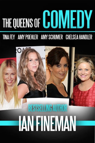 Ian Fineman - The Queens of Comedy: Amy Schumer, Tina Fey, Amy Poehler, and Chelsea Handler
