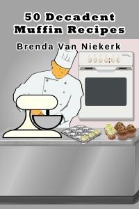 50 Decadent Muffin Recipes da Brenda Van Niekerk
