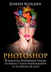 Photoshop 5 Essential Photoshop Tricks To Perfect Your Photography In 24 Hours Or Less