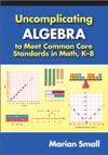 Uncomplicating Algebra To Meet Common Core Standards In Math K-8