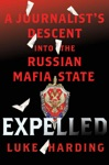 Expelled A Journalists Descent Into The Russian Mafia State