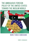 The Ambiguous Foreign Policy Of The United States Toward The Muslim World