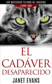 EL CADáVER DESAPARECIDO (LOS MISTERIOS FELINOS DE LAKESIDE - LIBRO UNO)