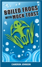 Boiled Frogs With Mock Toast: The Worst Political Candidate We All Wanted