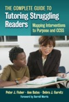 The Complete Guide To Tutoring Struggling ReadersmdashMapping Interventions To Purpose And CCSS