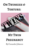 On Twinkies & Torture: My Twin Pregnancy