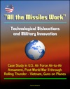 All The Missiles Work Technological Dislocations And Military Innovation - Case Study In US Air Force Air-to-Air Armament Post-World War II Through Rolling Thunder - Vietnam Guns On Planes