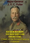 Generalship Its Diseases And Their Cure A Study Of The Personal Factor In Command
