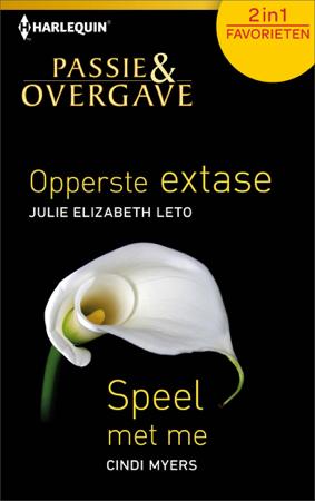Opperste extase; Speel met me - Julie Elizabeth Leto & Cindi Myers