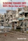 Slouching Towards Sirte NATOs War On Libya And Africa