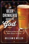 The Beer Drinkers Guide To God
