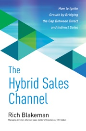 The Hybrid Sales Channel How To Ignite Growth By Bridging The Gap Between Direct And Indirect Sales