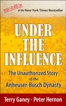 Under The Influence New Edition Of The Unauthorized Story Of The Anheuser-Busch Dynasty