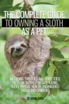 The Complete Guide To Owning A Sloth As A Pet Including Two-Toed And Three-Toed Facts On Sloths For Sale Eating Teeth Habitat Health Endangered Status And Charities