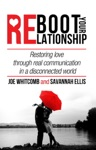 Reboot Your Relationship Restoring Love Through Real Connection In A Disconnected World