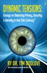 Dynamic Tensions Essays On Balancing Privacy Security And Identity In The 21st Century