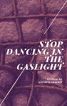Stop Dancing In The Gaslight