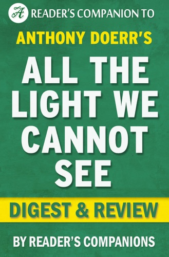 Reader's Companions - Anthony Doerr's All the Light We Cannot See Digest & Review