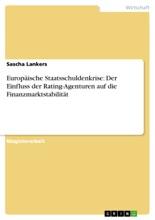 Europäische Staatsschuldenkrise: Der Einfluss Der Rating-Agenturen Auf Die Finanzmarktstabilität