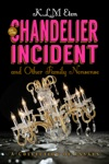 The Chandelier Incident And Other Family Nonsense