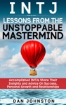 INTJ Lessons From The Unstoppable Mastermind Accomplished INTJs Share Their Insights And Advice On Success Personal Growth And Relationships