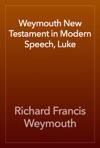 Weymouth New Testament In Modern Speech Luke