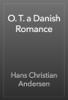 Hans Christian Andersen - O. T. a Danish Romance artwork