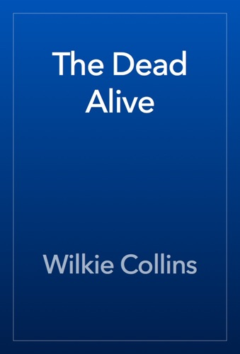 Wilkie Collins - The Dead Alive