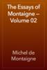 Michel de Montaigne - The Essays of Montaigne — Volume 02 artwork
