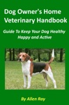 Dog Owners Home Veterinary Handbook Guide To Keep Your Dog Healthy Happy And Active