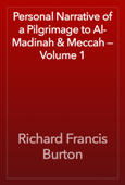 Personal Narrative of a Pilgrimage to Al-Madinah & Meccah — Volume 1