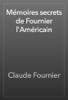 Claude Fournier - MГ©moires secrets de Fournier l'AmГ©ricain artwork