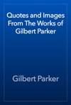 Quotes And Images From The Works Of Gilbert Parker