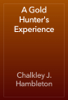 Chalkley J. Hambleton - A Gold Hunter's Experience artwork