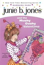Junie B. Jones #14: Junie B. Jones and the Mushy Gushy Valentime