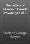 The Letters Of Elizabeth Barrett Browning 1 Of 2