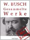 Wilhelm Busch - Gesammelte Werke - Bildergeschichten Mrchen Erzhlungen Gedichte