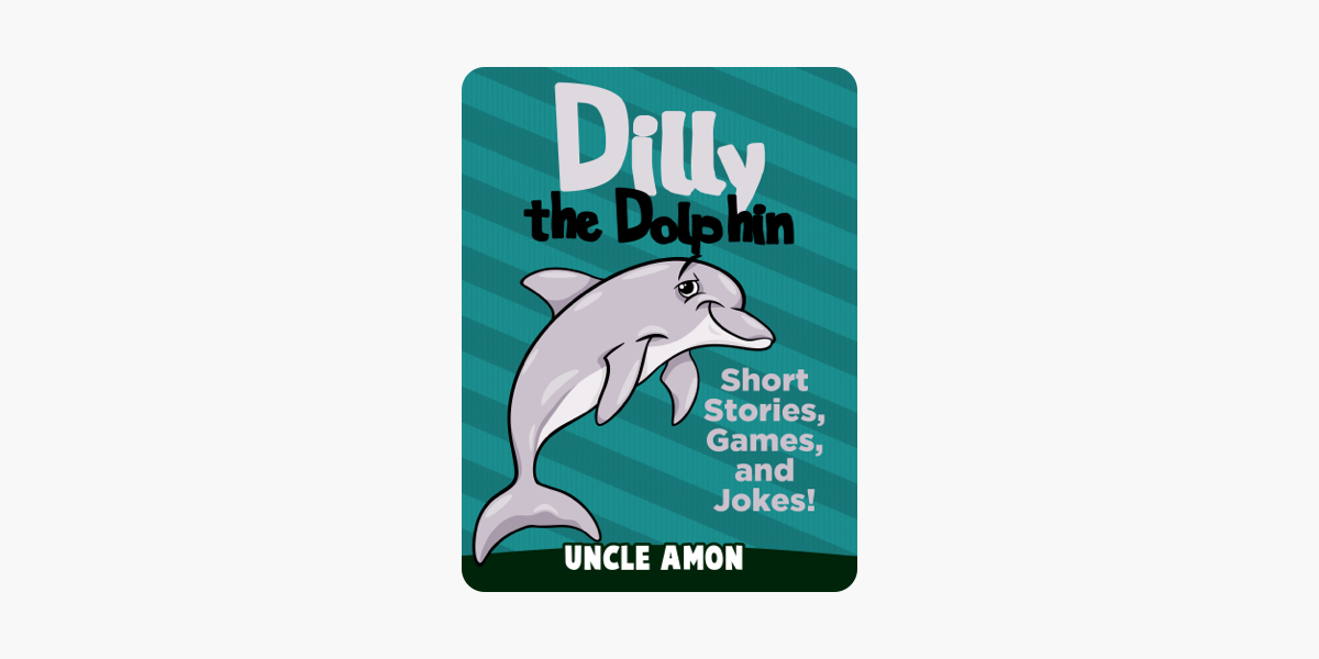 Dilly The Dolphin Short Stories Games And Jokes On Apple Books