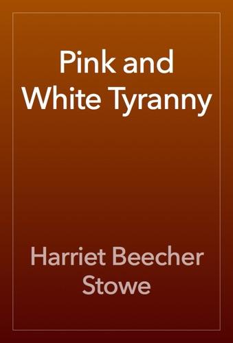 Harriet Beecher Stowe - Pink and White Tyranny
