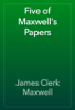 James Clerk Maxwell - Five of Maxwell's Papers artwork
