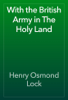 Henry Osmond Lock - With the British Army in The Holy Land artwork