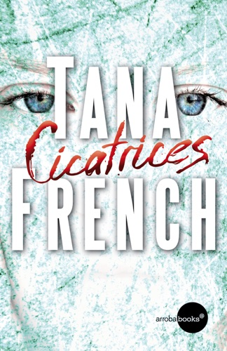 Tana French - Cicatrices