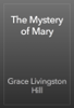 Grace Livingston Hill - The Mystery of Mary artwork