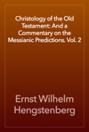 Christology Of The Old Testament And A Commentary On The Messianic Predictions Vol 2