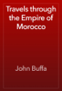 John Buffa - Travels through the Empire of Morocco artwork