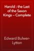 Edward Bulwer-Lytton - Harold : the Last of the Saxon Kings — Complete обложка